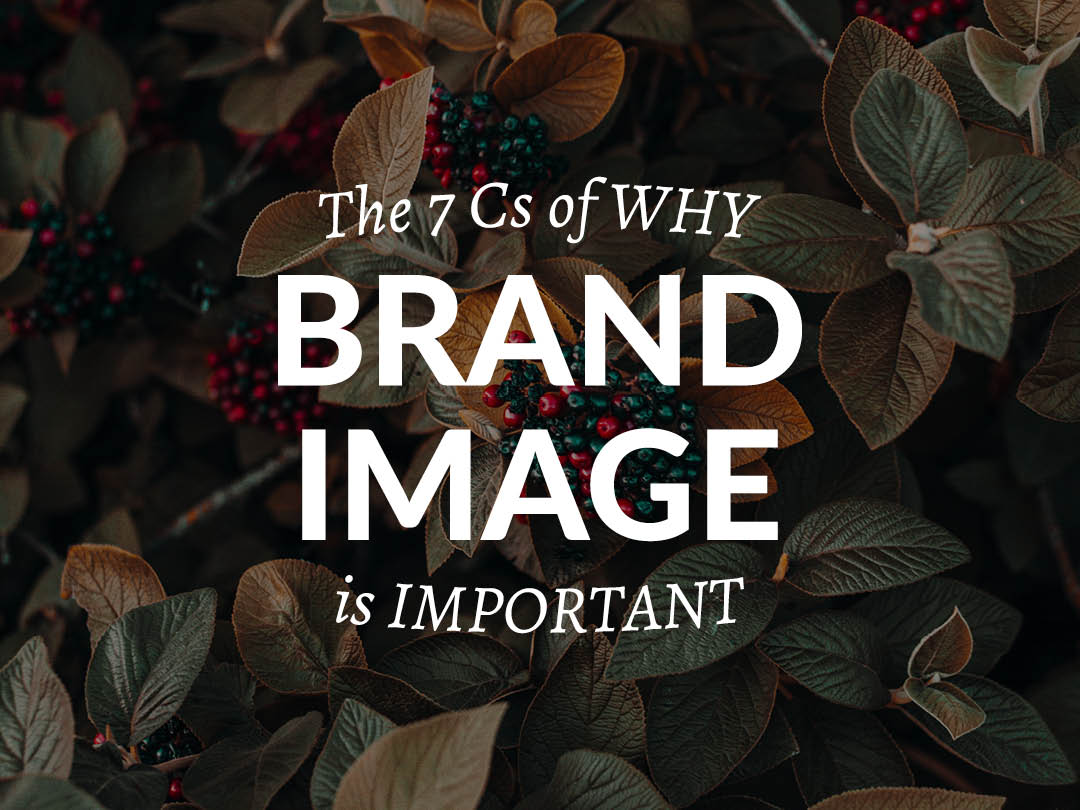 The 7 Cs Of Why Brand Image Is Important
